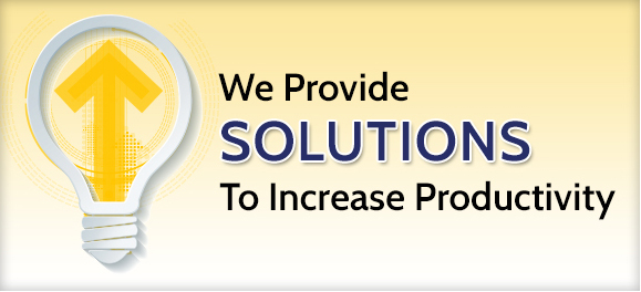 We Provide Solutions To Increase Productivity
